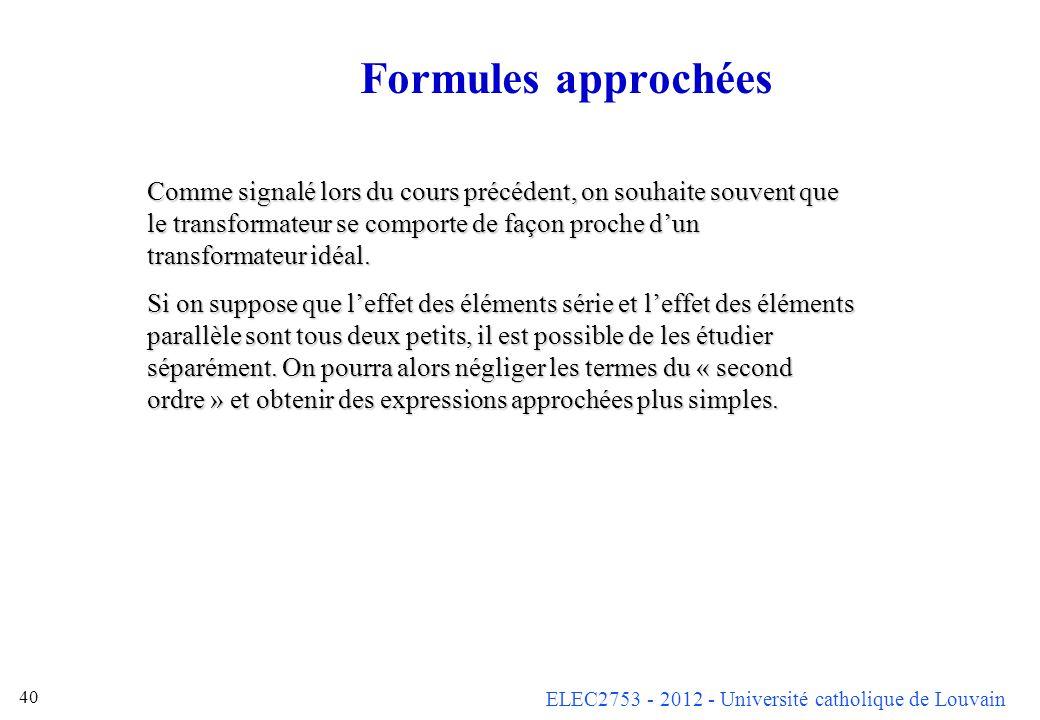 ELEC2753 - 2012 - Université catholique de Louvain 40 Formules approchées Comme signalé lors du cours précédent, on souhaite souvent que le transforma