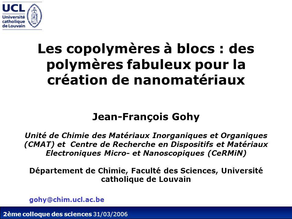 Les copolymères à blocs : des polymères fabuleux pour la création de nanomatériaux Jean-François Gohy Unité de Chimie des Matériaux Inorganiques et Or