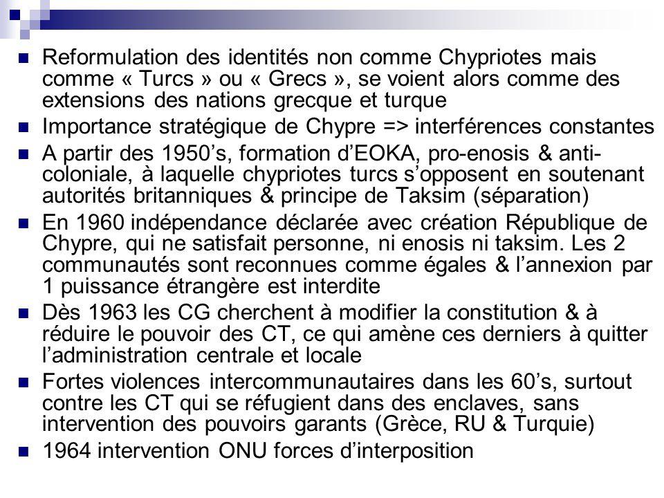 Reformulation des identités non comme Chypriotes mais comme « Turcs » ou « Grecs », se voient alors comme des extensions des nations grecque et turque