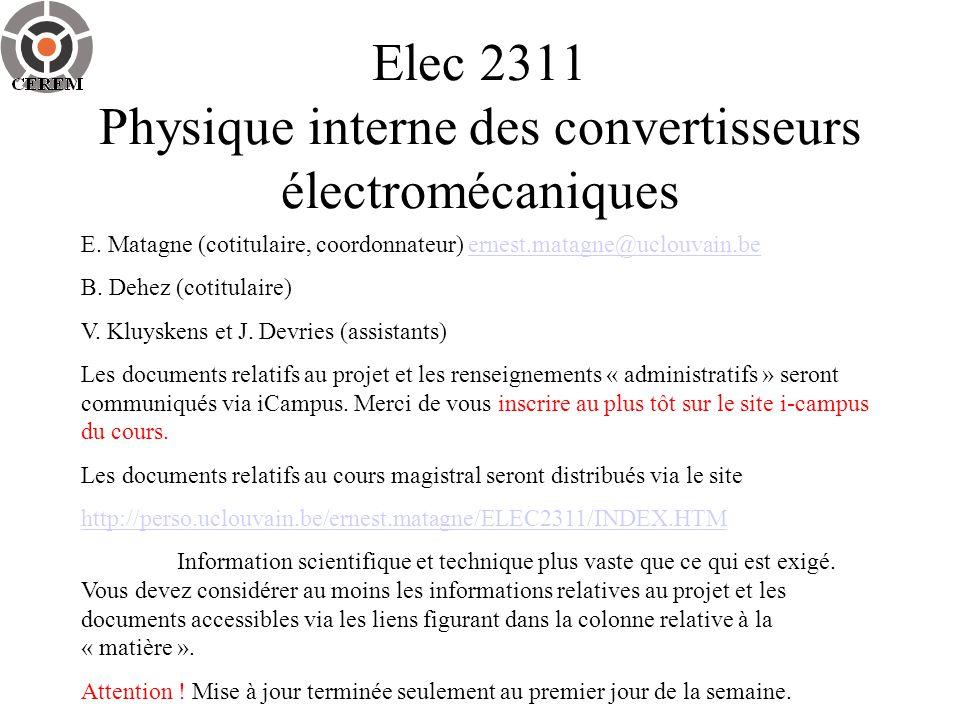 Elec 2311 Physique interne des convertisseurs électromécaniques E. Matagne (cotitulaire, coordonnateur) ernest.matagne@uclouvain.beernest.matagne@uclo