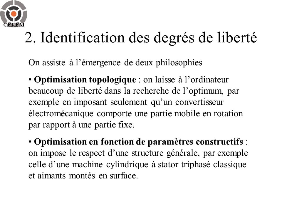 2. Identification des degrés de liberté On assiste à lémergence de deux philosophies Optimisation topologique : on laisse à lordinateur beaucoup de li