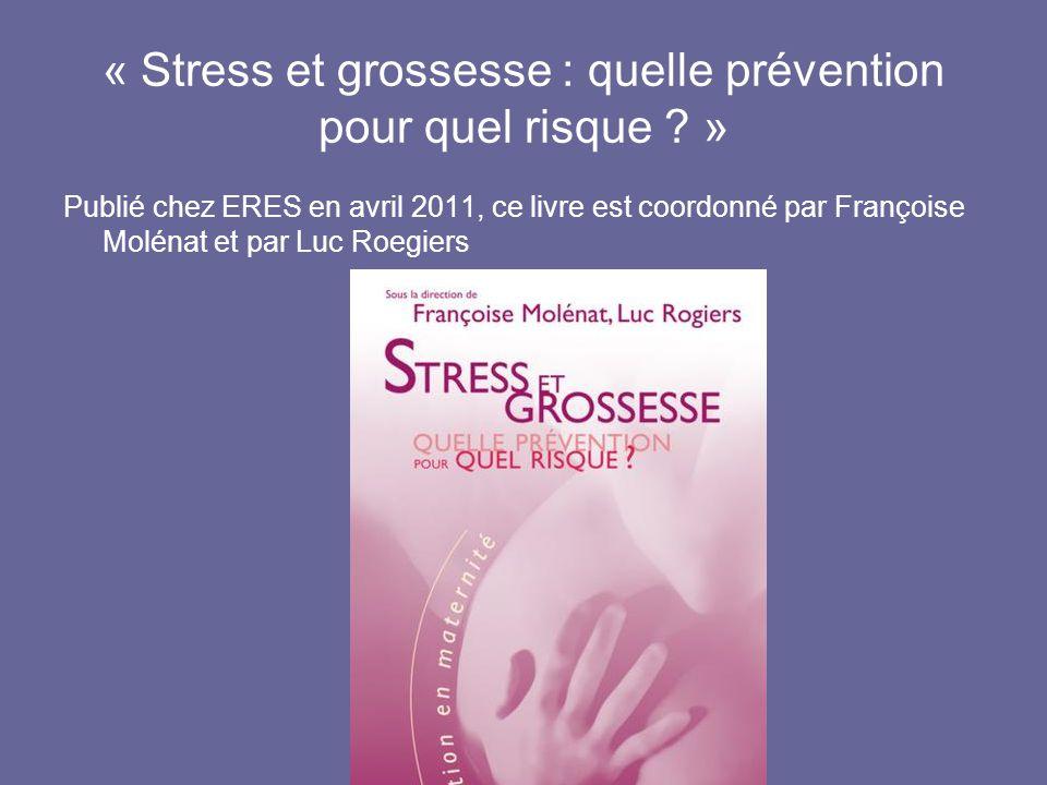 « Stress et grossesse : quelle prévention pour quel risque ? » Publié chez ERES en avril 2011, ce livre est coordonné par Françoise Molénat et par Luc