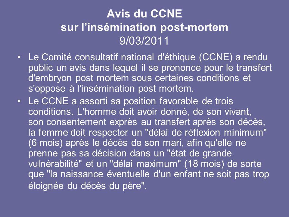 Avis du CCNE sur linsémination post-mortem 9/03/2011 Le Comité consultatif national d'éthique (CCNE) a rendu public un avis dans lequel il se prononce
