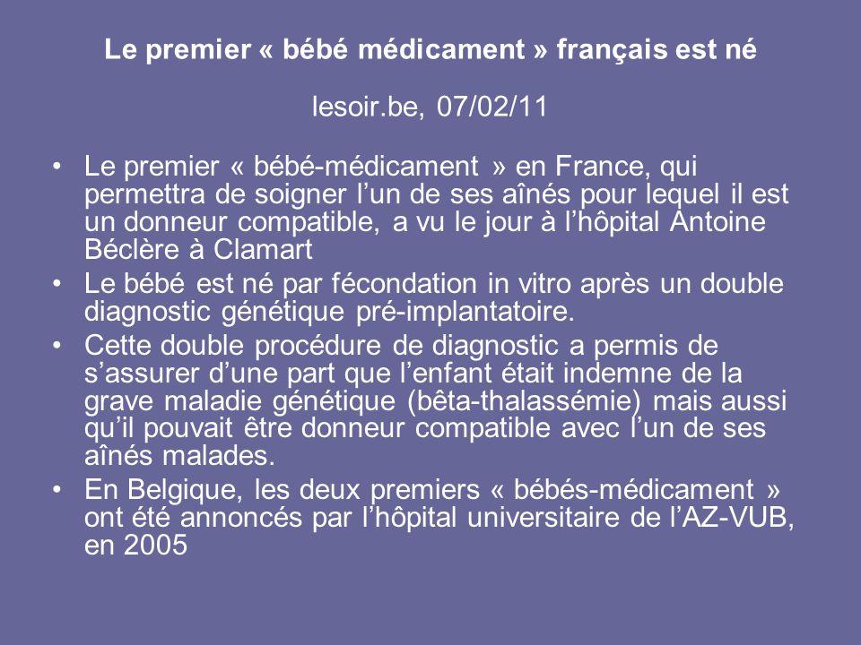 Le premier « bébé médicament » français est né lesoir.be, 07/02/11 Le premier « bébé-médicament » en France, qui permettra de soigner lun de ses aînés