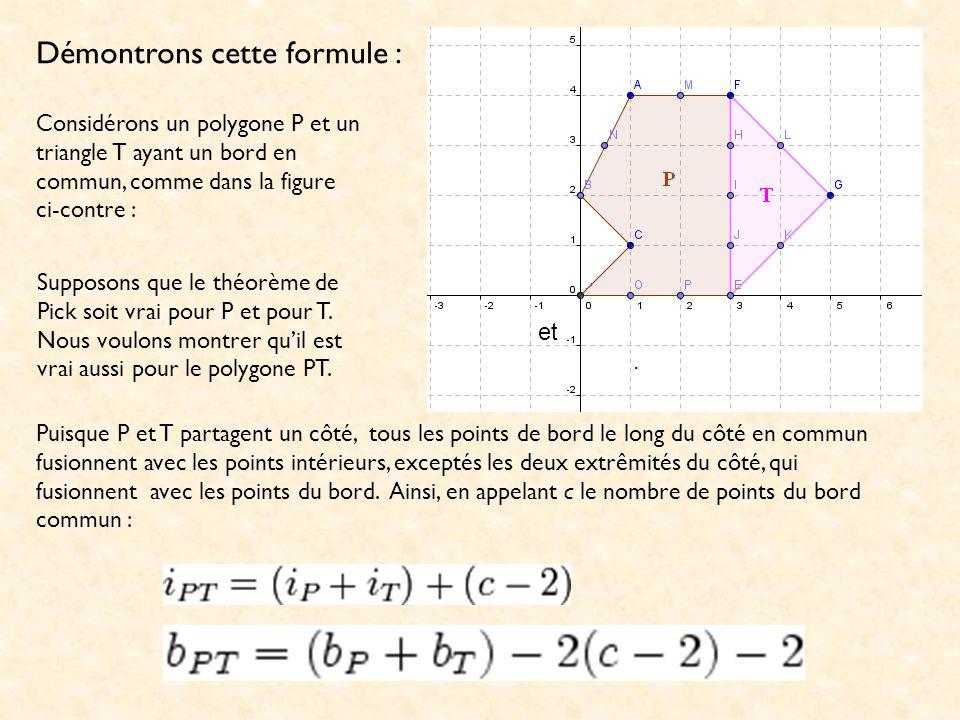 Démontrons cette formule : Considérons un polygone P et un triangle T ayant un bord en commun, comme dans la figure ci-contre : Supposons que le théor