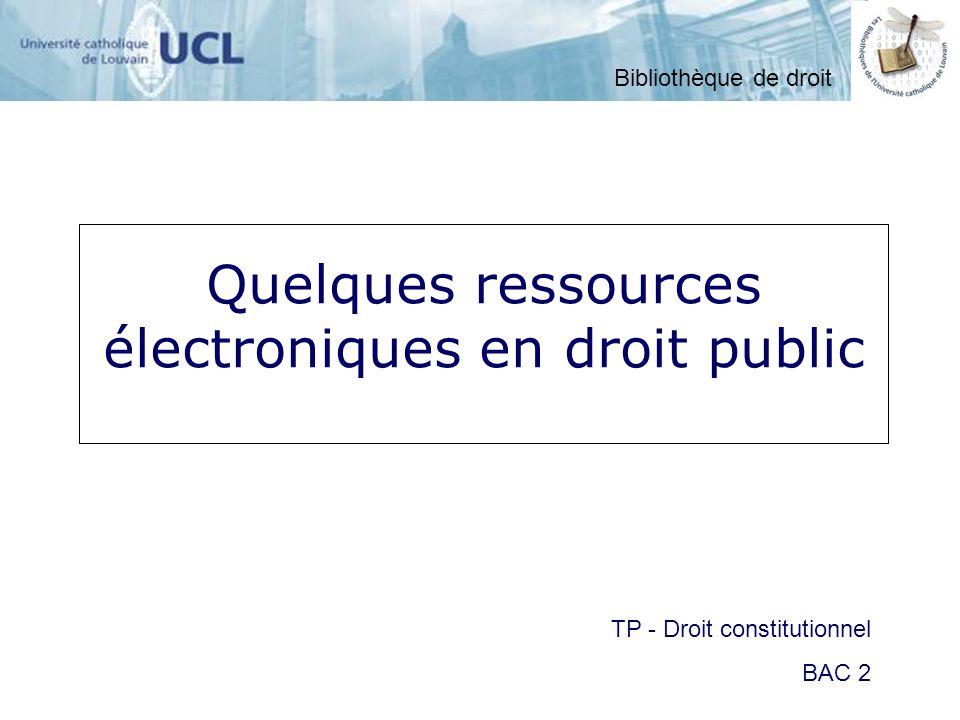 Quelques ressources électroniques en droit public Bibliothèque de droit TP - Droit constitutionnel BAC 2