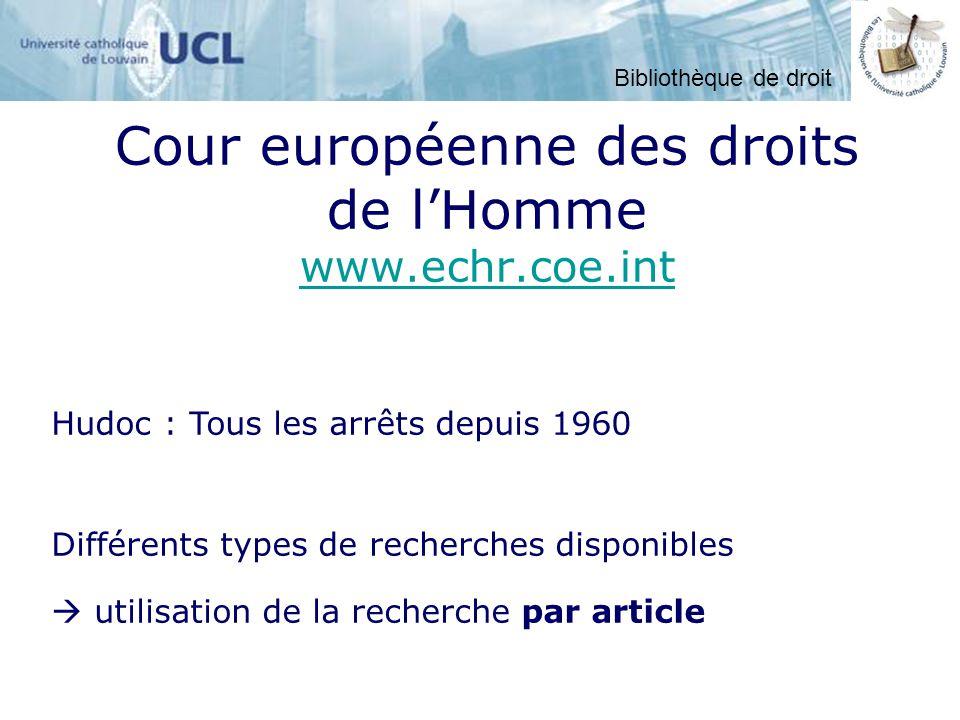 Cour européenne des droits de lHomme www.echr.coe.int www.echr.coe.int utilisation de la recherche par article Différents types de recherches disponibles Hudoc : Tous les arrêts depuis 1960 Bibliothèque de droit