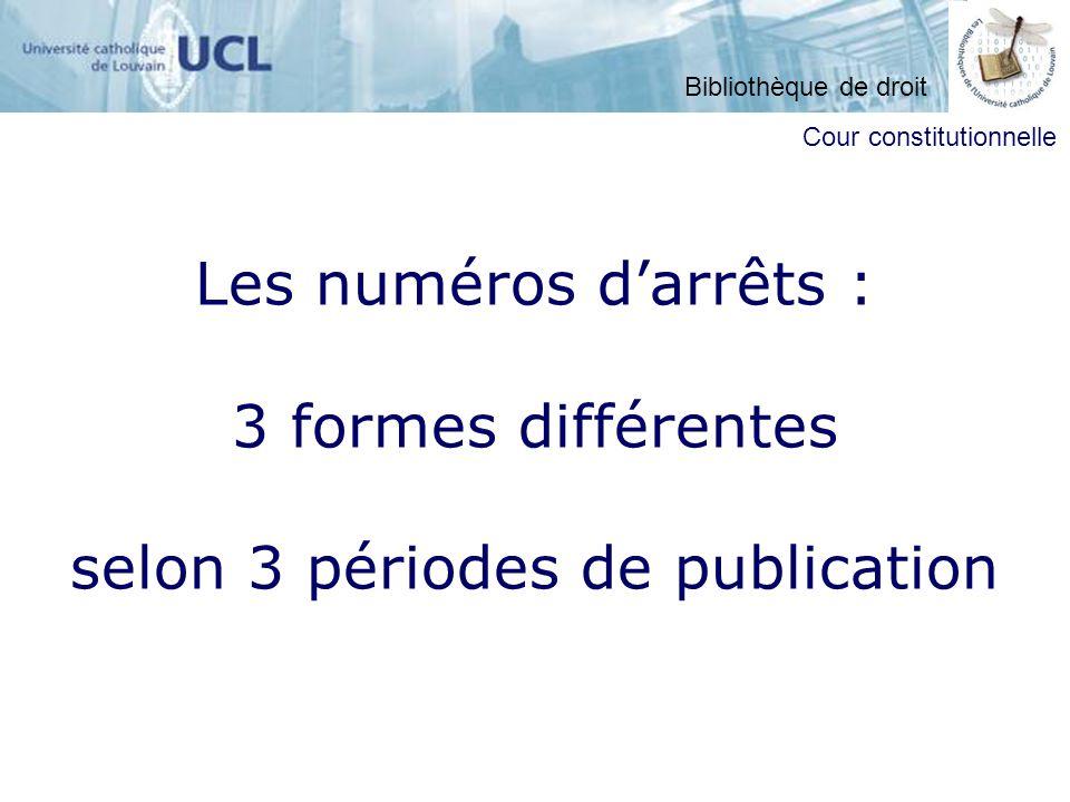 Les numéros darrêts : 3 formes différentes selon 3 périodes de publication Cour constitutionnelle Bibliothèque de droit