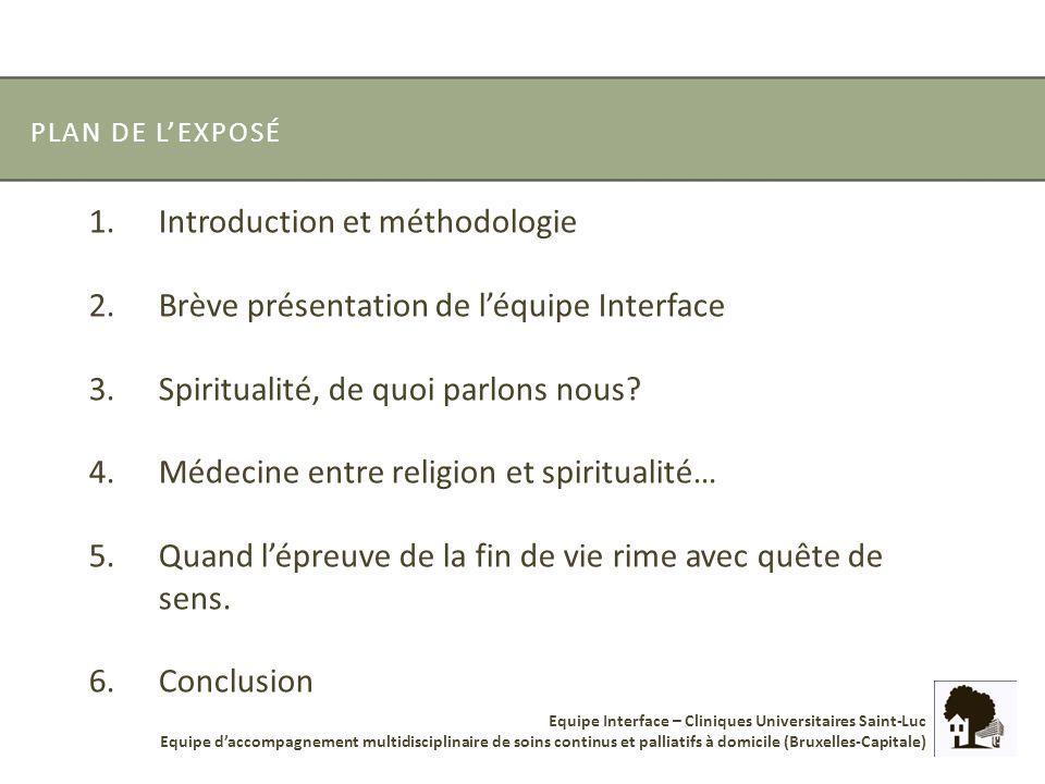 PLAN DE LEXPOSÉ 1.Introduction et méthodologie 2.Brève présentation de léquipe Interface 3.Spiritualité, de quoi parlons nous? 4.Médecine entre religi