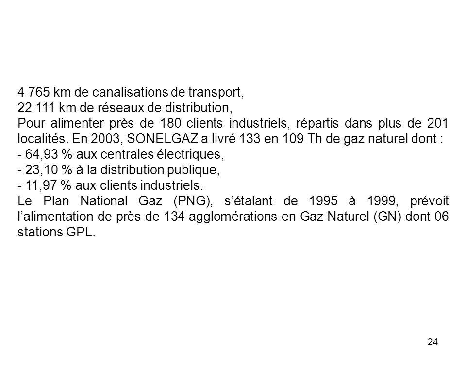 24 4 765 km de canalisations de transport, 22 111 km de réseaux de distribution, Pour alimenter près de 180 clients industriels, répartis dans plus de