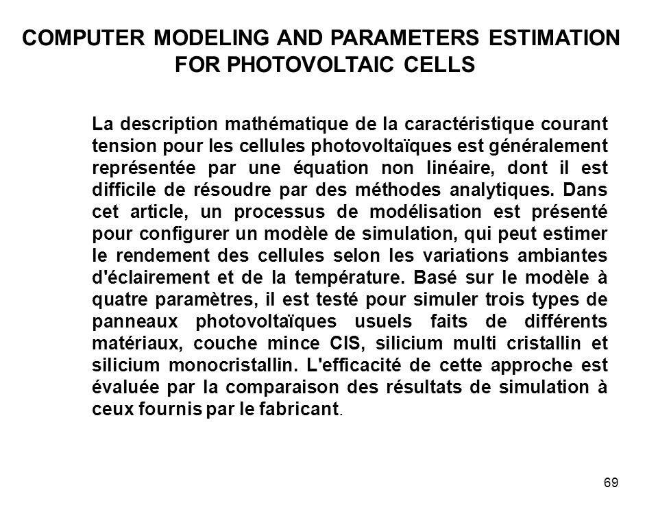 69 La description mathématique de la caractéristique courant tension pour les cellules photovoltaïques est généralement représentée par une équation n