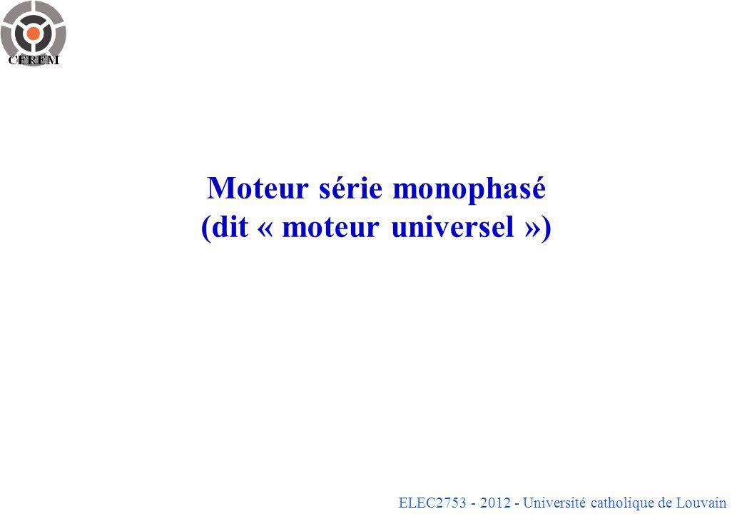 ELEC2753 - 2012 - Université catholique de Louvain Moteur série monophasé (dit « moteur universel »)