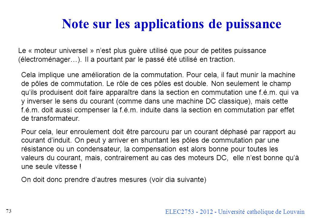 ELEC2753 - 2012 - Université catholique de Louvain 73 Note sur les applications de puissance Le « moteur universel » nest plus guère utilisé que pour