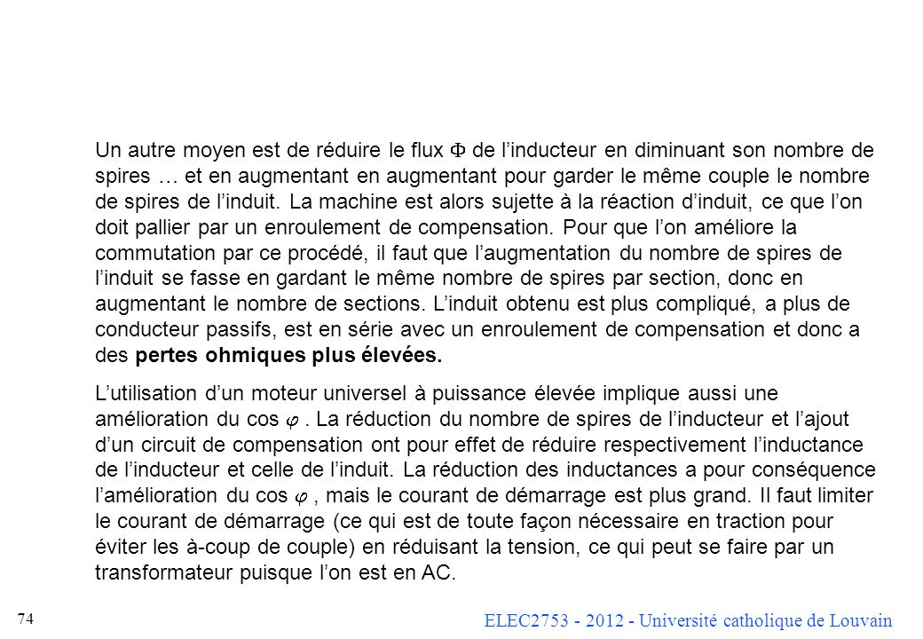 ELEC2753 - 2012 - Université catholique de Louvain 74 Un autre moyen est de réduire le flux de linducteur en diminuant son nombre de spires … et en au