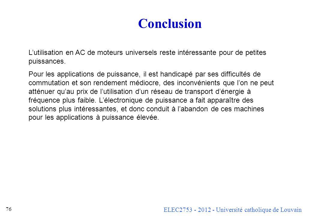 ELEC2753 - 2012 - Université catholique de Louvain 76 Conclusion Lutilisation en AC de moteurs universels reste intéressante pour de petites puissance