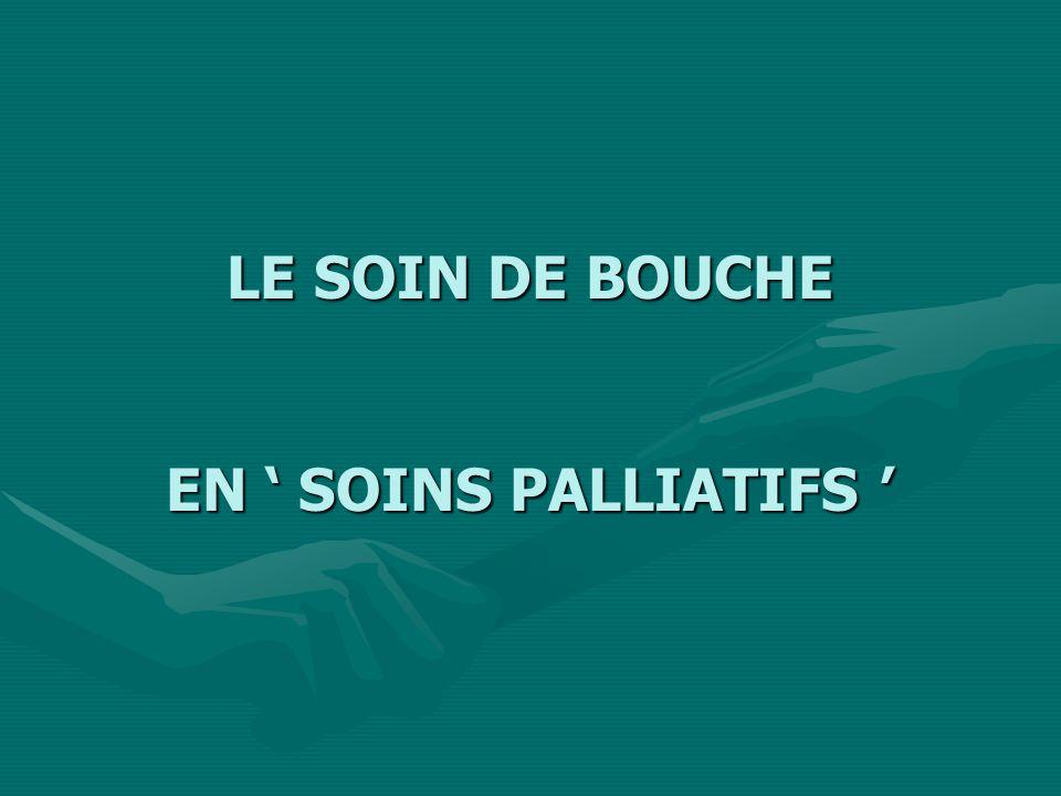 LE SOIN DE BOUCHE EN SOINS PALLIATIFS LE SOIN DE BOUCHE EN SOINS PALLIATIFS