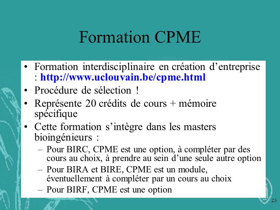 23 Formation CPME Formation interdisciplinaire en création dentreprise : http://www.uclouvain.be/cpme.html Procédure de sélection ! Représente 20 créd