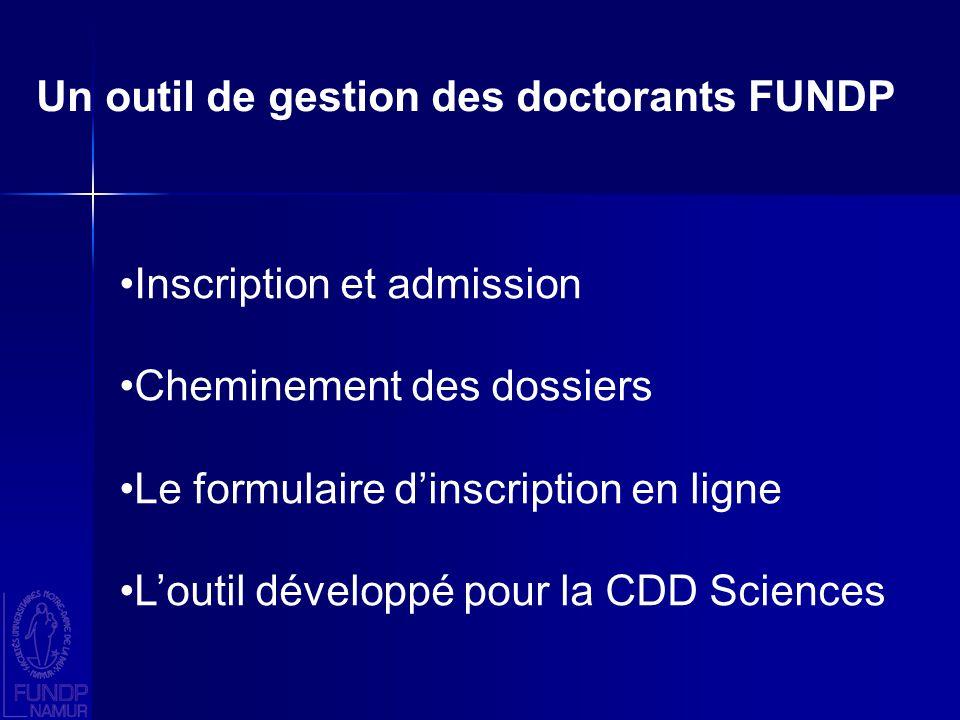 Un outil de gestion des doctorants FUNDP Inscription et admission Cheminement des dossiers Le formulaire dinscription en ligne Loutil développé pour la CDD Sciences