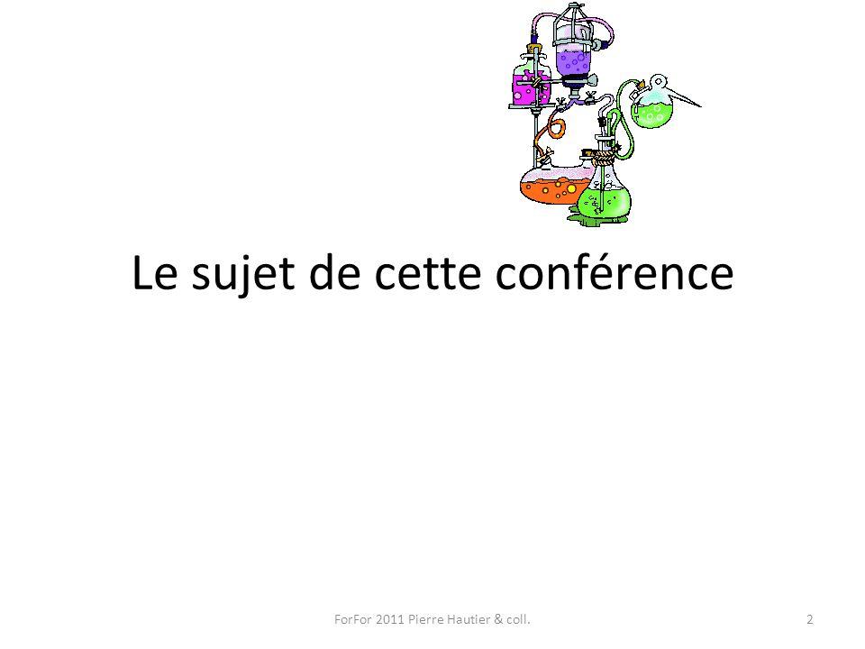 Le sujet de cette conférence ForFor 2011 Pierre Hautier & coll.2