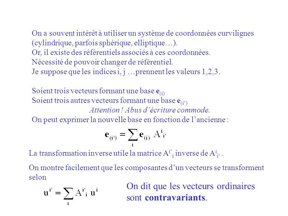 On a souvent intérêt à utiliser un système de coordonnées curvilignes (cylindrique, parfois sphérique, elliptique…). Or, il existe des référentiels as