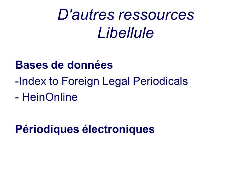 D'autres ressources Libellule Bases de données -Index to Foreign Legal Periodicals - HeinOnline Périodiques électroniques