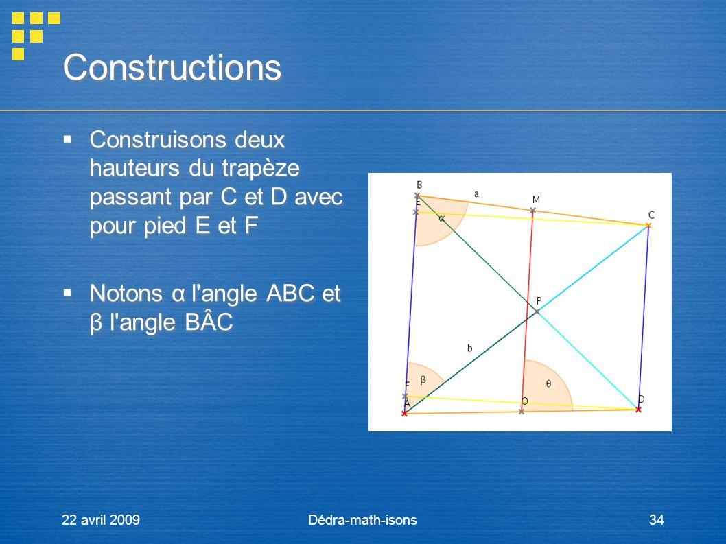 22 avril 2009Dédra-math-isons34 Constructions Construisons deux hauteurs du trapèze passant par C et D avec pour pied E et F Notons α l'angle ABC et β