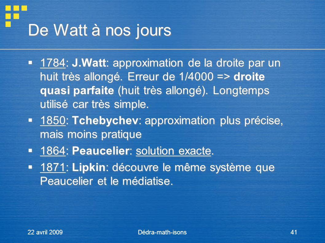 22 avril 2009Dédra-math-isons41 De Watt à nos jours 1784: J.Watt: approximation de la droite par un huit très allongé. Erreur de 1/4000 => droite quas