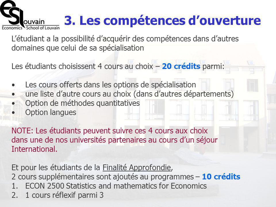 3. Les compétences douverture Létudiant a la possibilité dacquérir des compétences dans dautres domaines que celui de sa spécialisation Les étudiants