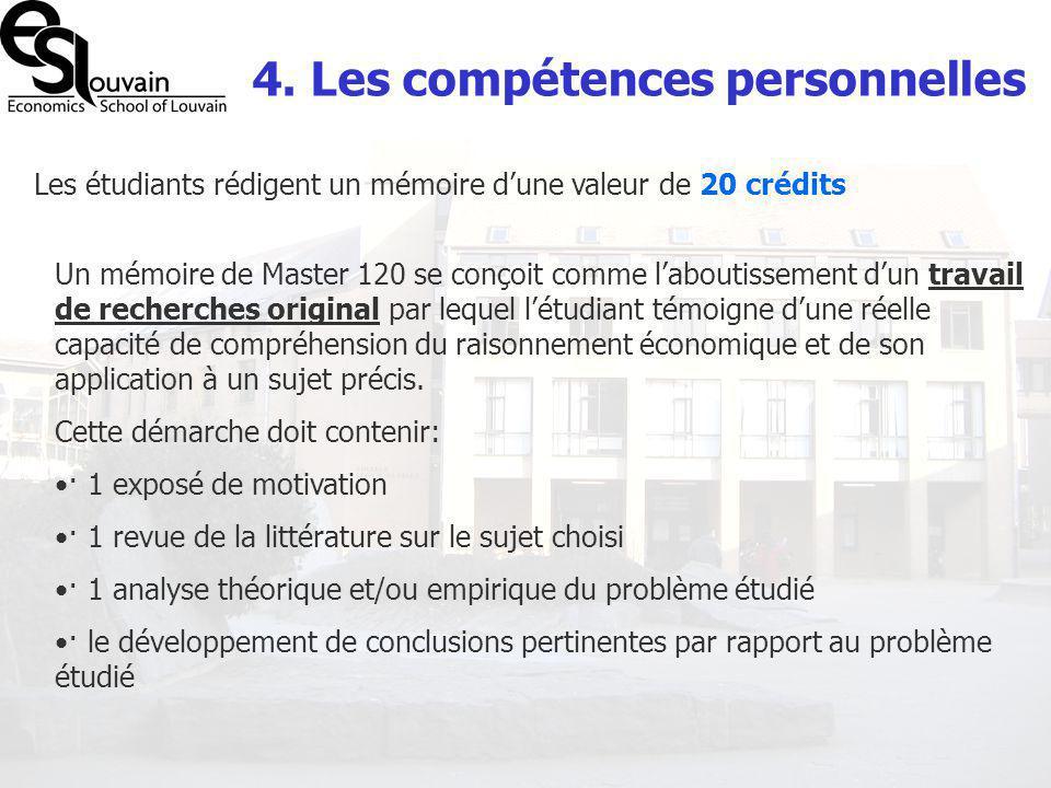 4. Les compétences personnelles Les étudiants rédigent un mémoire dune valeur de 20 crédits Un mémoire de Master 120 se conçoit comme laboutissement d