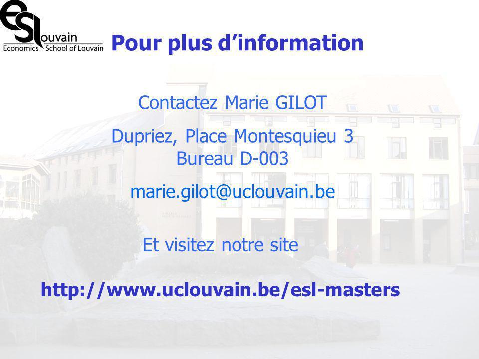 Et visitez notre site http://www.uclouvain.be/esl-masters Pour plus dinformation Contactez Marie GILOT Dupriez, Place Montesquieu 3 Bureau D-003 marie