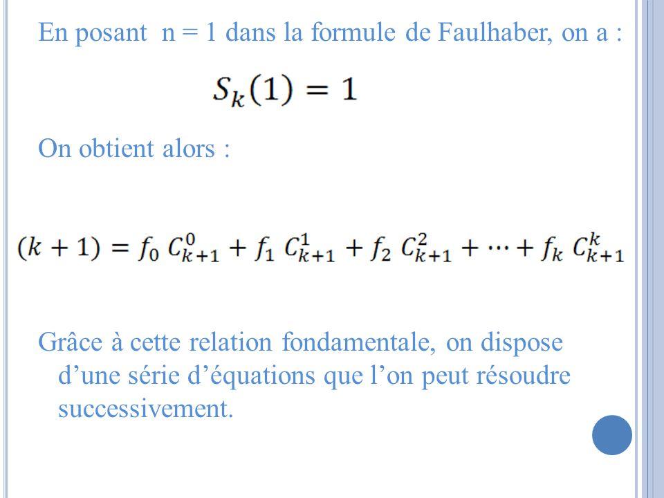 En posant n = 1 dans la formule de Faulhaber, on a : On obtient alors : Grâce à cette relation fondamentale, on dispose dune série déquations que lon