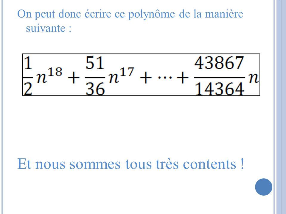 On peut donc écrire ce polynôme de la manière suivante : Et nous sommes tous très contents !