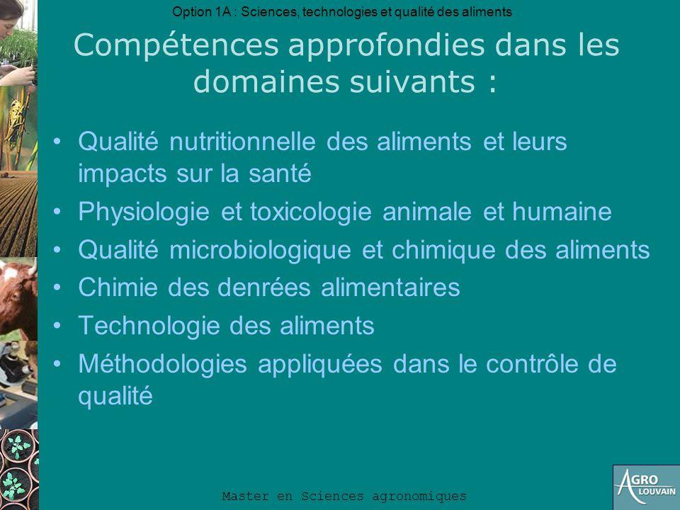 Option 1A : Sciences, technologies et qualité des aliments Master en Sciences agronomiques Compétences approfondies dans les domaines suivants : Quali
