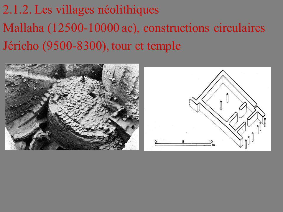 2.1.2. Les villages néolithiques Mallaha (12500-10000 ac), constructions circulaires Jéricho (9500-8300), tour et temple
