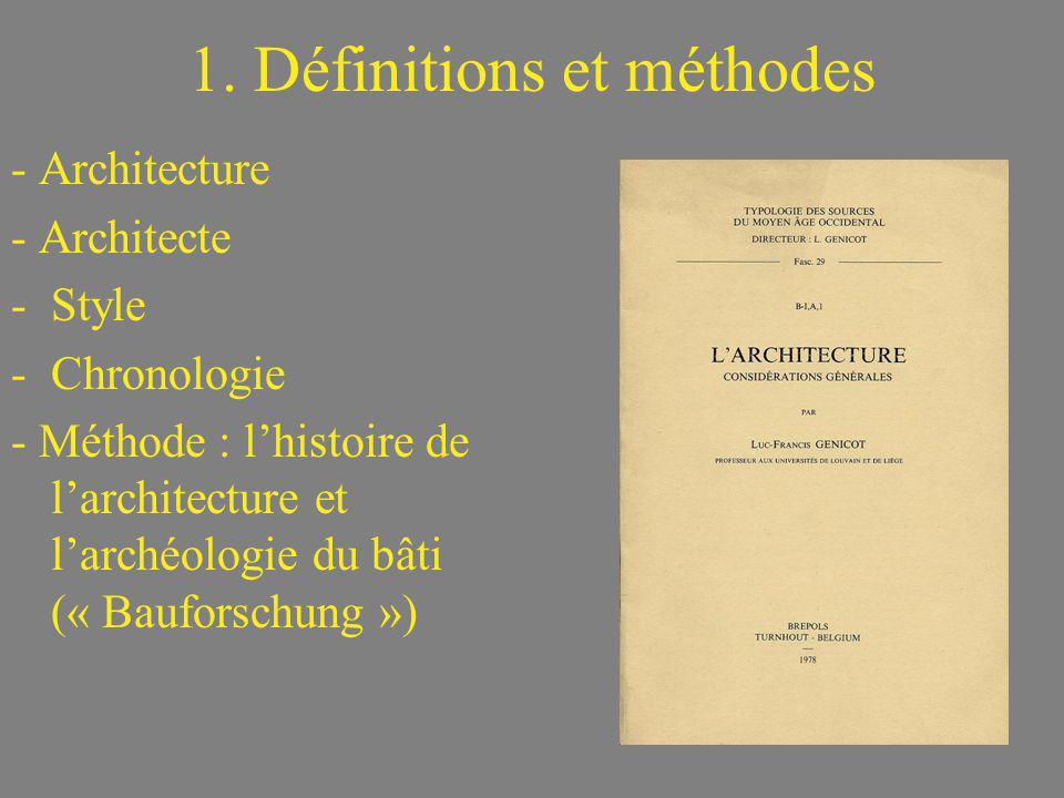 1. Définitions et méthodes - Architecture - Architecte -Style -Chronologie - Méthode : lhistoire de larchitecture et larchéologie du bâti (« Bauforsch
