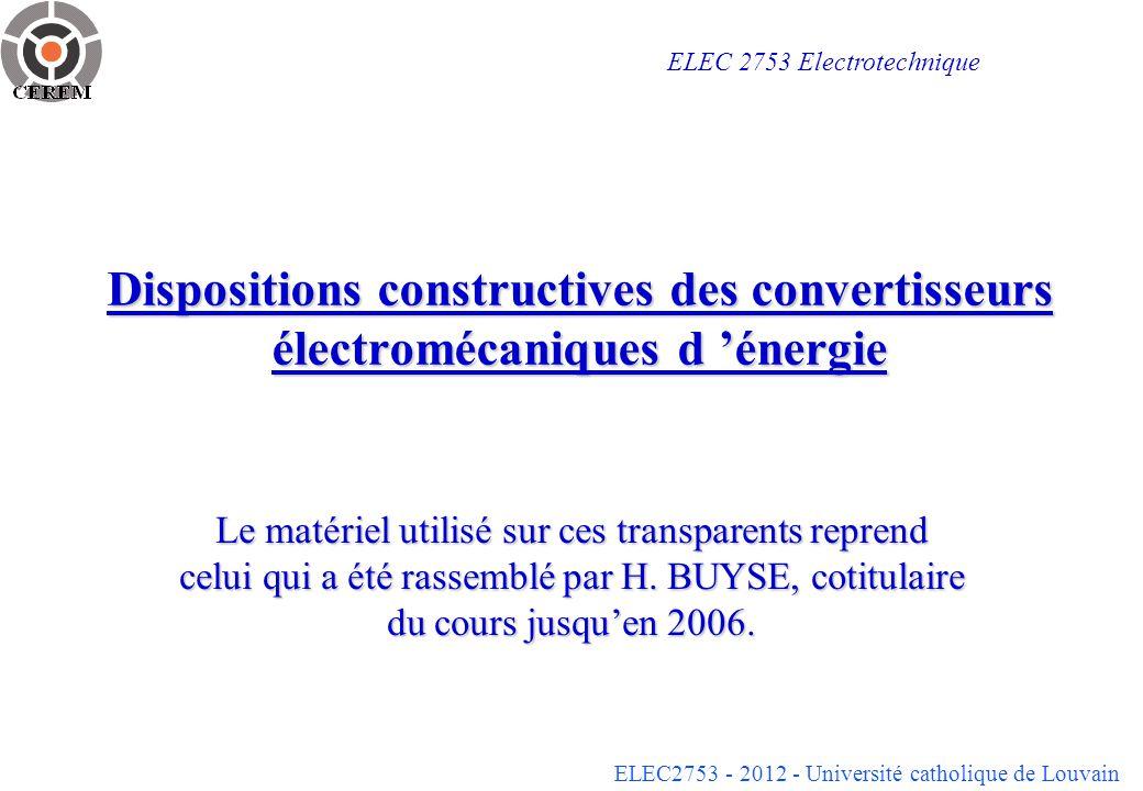 ELEC2753 - 2012 - Université catholique de Louvain Dispositions constructives des convertisseurs électromécaniques d énergie Le matériel utilisé sur c
