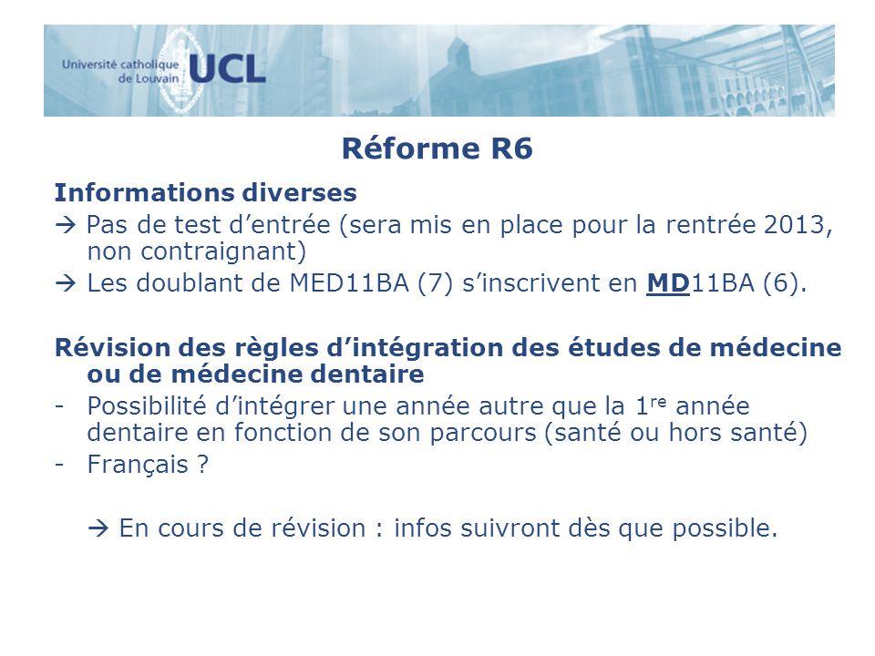 Réforme R6 Informations diverses Pas de test dentrée (sera mis en place pour la rentrée 2013, non contraignant) Les doublant de MED11BA (7) sinscrivent en MD11BA (6).
