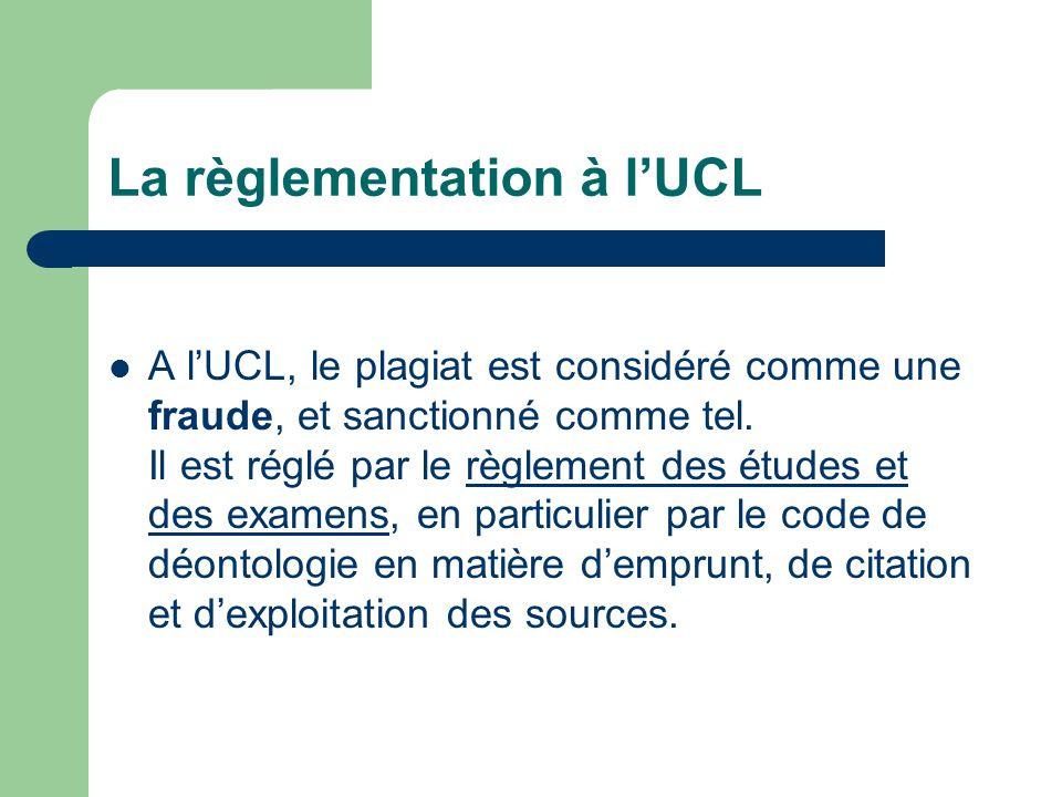 La règlementation à lUCL A lUCL, le plagiat est considéré comme une fraude, et sanctionné comme tel. Il est réglé par le règlement des études et des e
