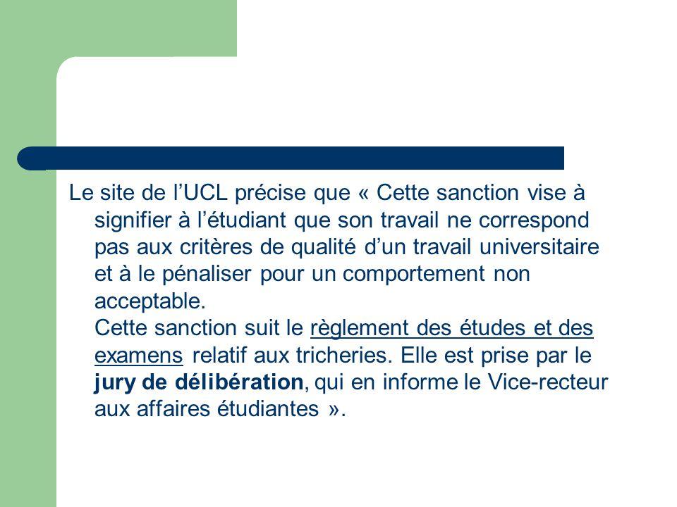 Le site de lUCL précise que « Cette sanction vise à signifier à létudiant que son travail ne correspond pas aux critères de qualité dun travail univer