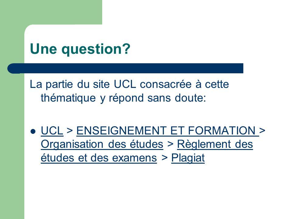 Une question? La partie du site UCL consacrée à cette thématique y répond sans doute: UCL > ENSEIGNEMENT ET FORMATION > Organisation des études > Règl