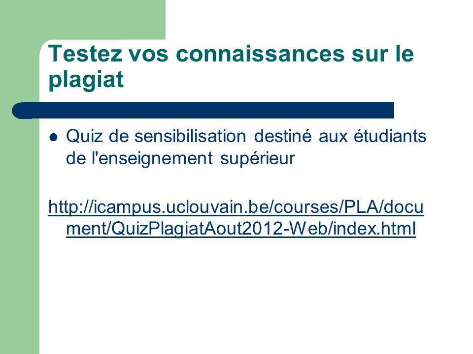 Testez vos connaissances sur le plagiat Quiz de sensibilisation destiné aux étudiants de l'enseignement supérieur http://icampus.uclouvain.be/courses/