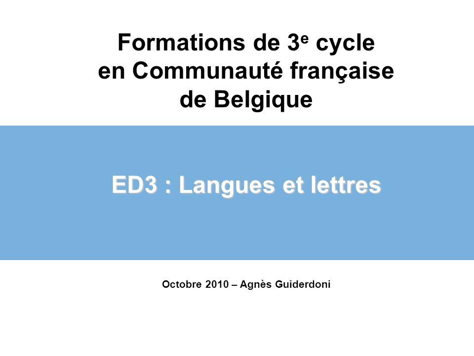 Formations de 3 e cycle en Communauté française de Belgique ED3 : Langues et lettres Octobre 2010 – Agnès Guiderdoni Agnes.Guiderdoni@uclouvain.be