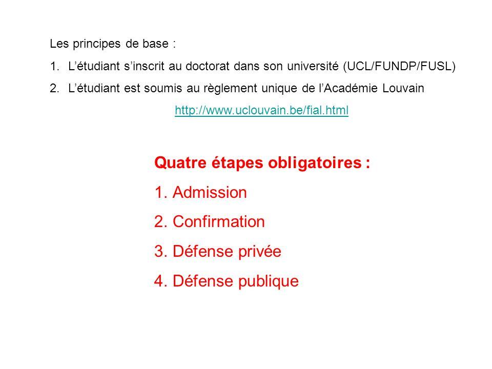 Les principes de base : 1.Létudiant sinscrit au doctorat dans son université (UCL/FUNDP/FUSL) 2.Létudiant est soumis au règlement unique de lAcadémie
