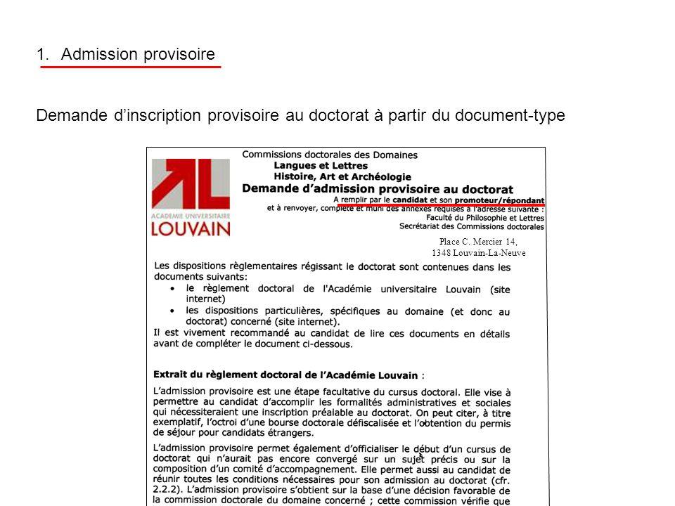 1.Admission provisoire Demande dinscription provisoire au doctorat à partir du document-type Place C. Mercier 14, 1348 Louvain-La-Neuve