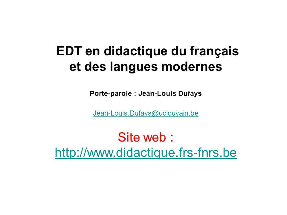 EDT en didactique du français et des langues modernes Porte-parole : Jean-Louis Dufays Jean-Louis.Dufays@uclouvain.be Site web : http://www.didactique