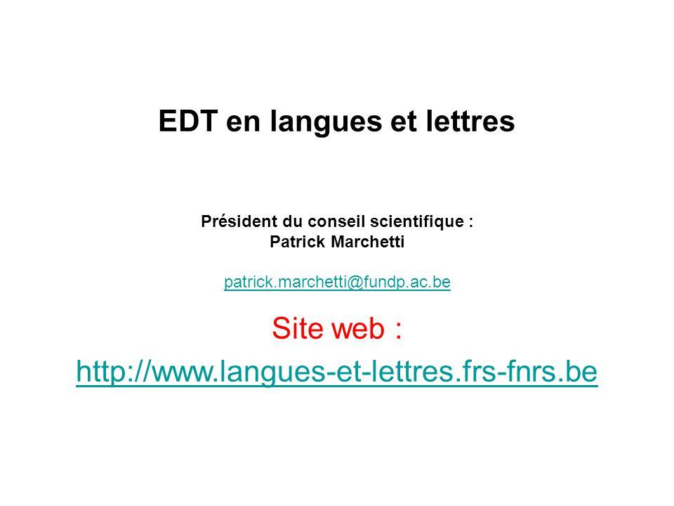 EDT en langues et lettres Président du conseil scientifique : Patrick Marchetti patrick.marchetti@fundp.ac.be Site web : http://www.langues-et-lettres