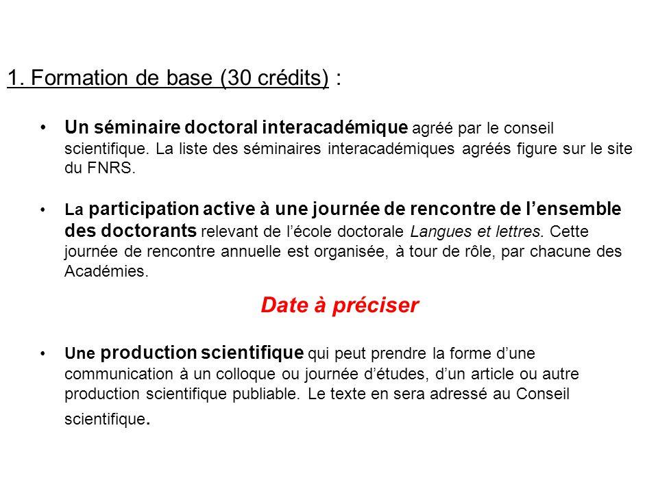 1. Formation de base (30 crédits) : Un séminaire doctoral interacadémique agréé par le conseil scientifique. La liste des séminaires interacadémiques