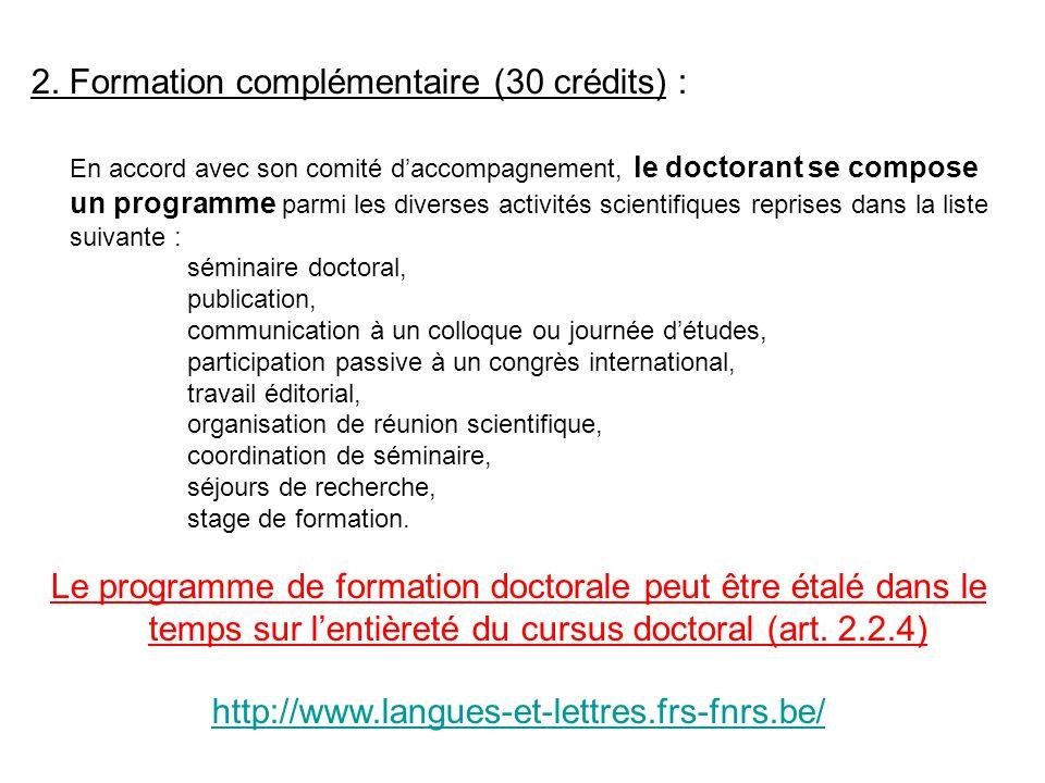 2. Formation complémentaire (30 crédits) : En accord avec son comité daccompagnement, le doctorant se compose un programme parmi les diverses activité