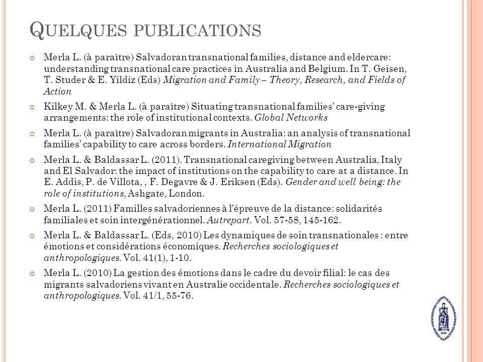 Q UELQUES PUBLICATIONS Merla L. (à paraître) Salvadoran transnational families, distance and eldercare: understanding transnational care practices in