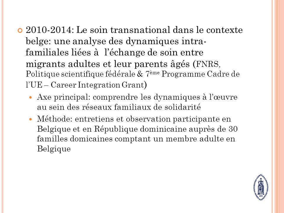 2010-2014: Le soin transnational dans le contexte belge: une analyse des dynamiques intra- familiales liées à léchange de soin entre migrants adultes